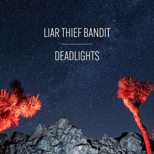 Liar Thief Bandit - Deadlights (2021)