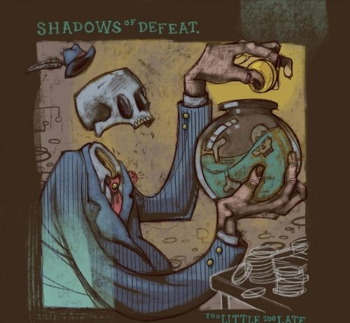 Shadows Of Defeat – Too Little Too Late
