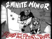 2Minute Minor - Blood On Our Front Stoop