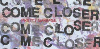 Come Closer - Pretty Garbage (2021)
