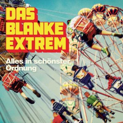 Das Blanke Extrem – Alles In Schönster Ordnung (2019)
