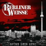 Berliner Weisse – Spüre dein Herz (2021)