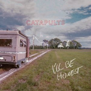 CATAPULTS - I'll Be Honest (2021)