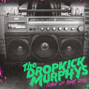 Dropkick Murphys - Turn Up That Dial (2021)