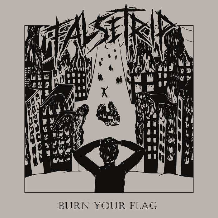 Falsetrip - Burn Your Flag (2018)