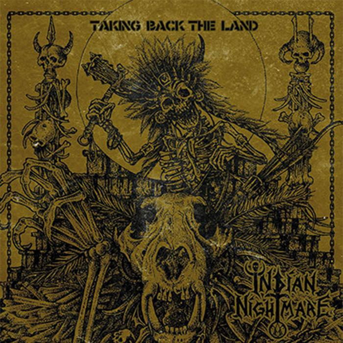 Indian Nightmare - Taking Back The Land 2017