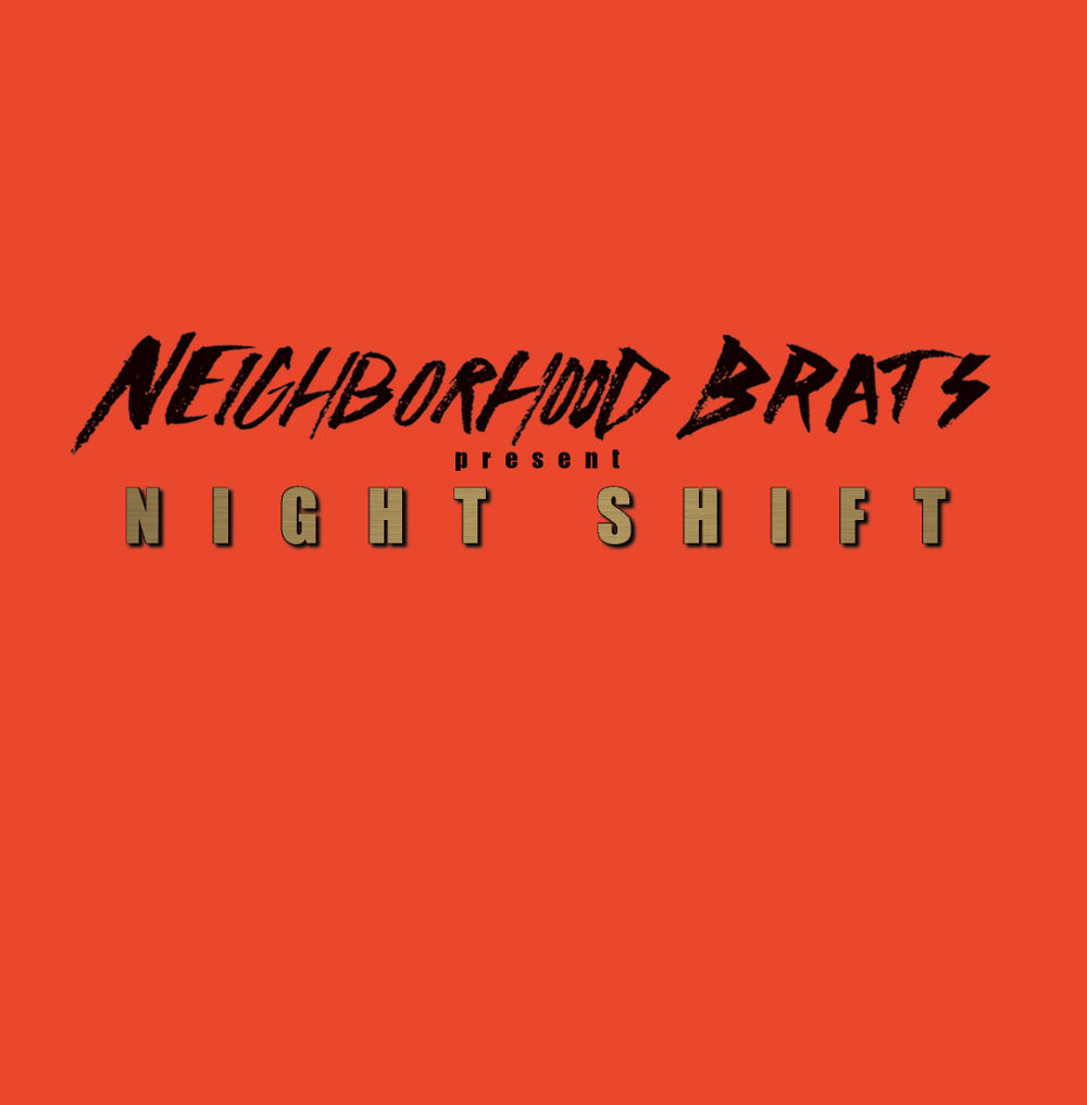 Neighborhood Brats - Night Shift - 2018
