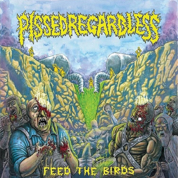 Pissed Regardless - Feed The Birds