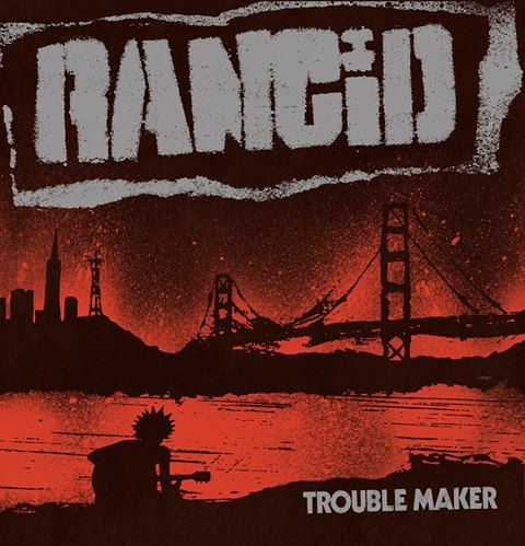Rancid - Trouble Maker 2017