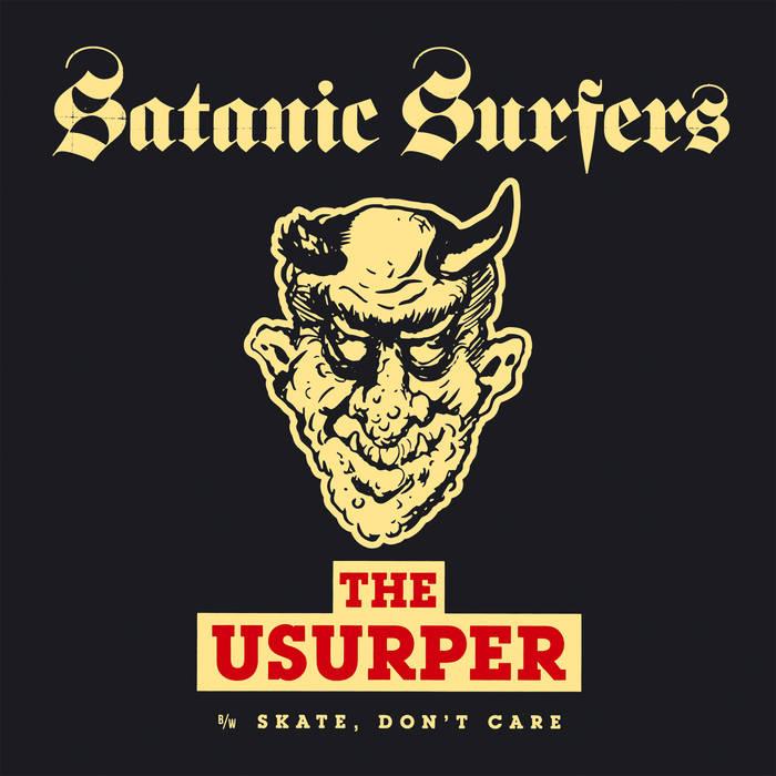 Satanic Surfers - The Usurper (b/w Skate, Don't Care)