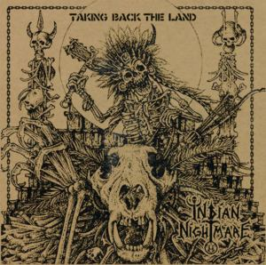 Indian NIghtmare - Taking Back The Land