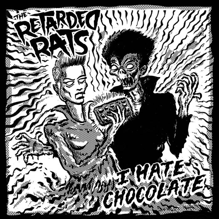 The Retarded Rats - I Hate Chocolate