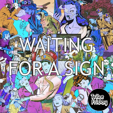 Tribe Friday - Waiting For A Sign (2020)