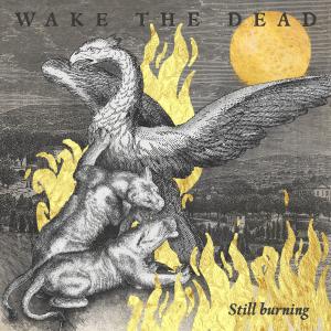 Wake The Dead - Still Burning (2020)