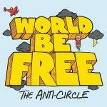 World Be Free - The Anti Circle - Album 2016
