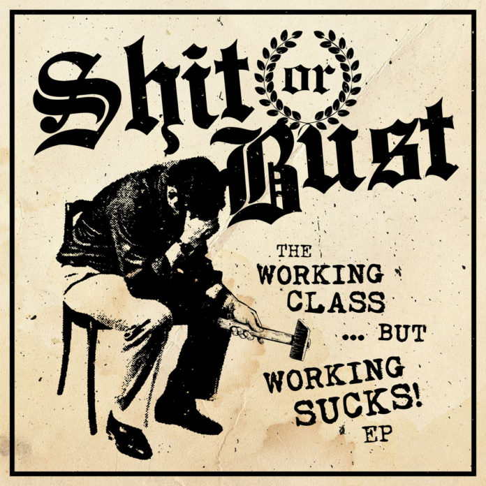 Shit Or Bust - The Working Class...But Working Sucks! (2021)