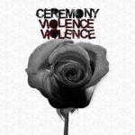 Ceremony - Violence Violence