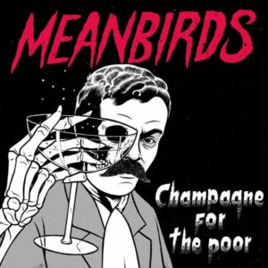 Meanbirds - Champagne For The Poor (2021)