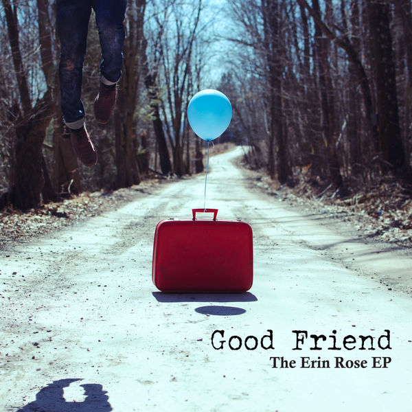 Good Friend - The Erin Rose (EP, 2021)